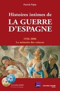 Patrick Pépin - Histoires intimes de la guerre d'Espagne - 1936-2006, La mémoire des vaincus. 2 CD audio