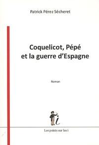 Patrick Pérez Sécheret - Coquelicot, Pépé et la guerre d'Espagne.