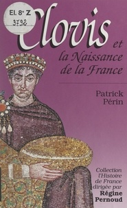 Patrick Périn et Régine Pernoud - Clovis et la naissance de la France.