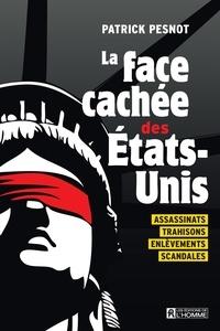 Patrick Pesnot - La face cachée des États-Unis - Assassinats, trahisons, enlèvements , scandales.