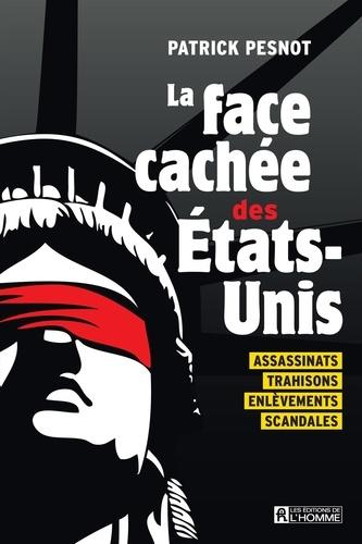 La face cachée des États-Unis. Assassinats, trahisons, enlèvements , scandales