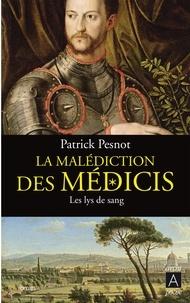 Patrick Pesnot - La malédiction des Médicis t.2 - Les lys de sang.