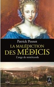 Patrick Pesnot - La malédiction des Médicis t.3 - L'ange de miséricorde.