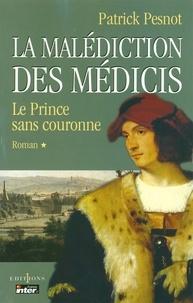 Patrick Pesnot - La Malédiction des Médicis, t.I : Le Prince sans couronne.