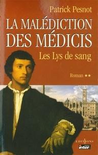 Patrick Pesnot - La Malédiction des Médicis, t.II : Les Lys de sang.