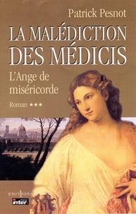 Patrick Pesnot - La Malédiction des Médicis, t.III : L'Ange de Miséricorde.
