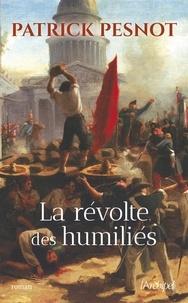 Patrick Pesnot - La Révolte des humiliés.