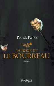 Patrick Pesnot - La rose et le bourreau.