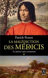 Patrick Pesnot - Le Prince sans couronne - La malédiction des Médicis t. 1.