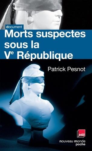 Patrick Pesnot et  Monsieur X - Morts suspectes sous la Ve République.