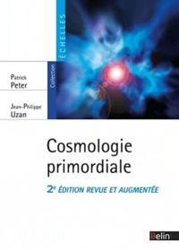 Patrick Peter et Jean-Philippe Uzan - Cosmologie primordiale.