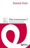 Patrick Petit - Etre toxicomane ? - Psychanalyse et toxicomanie.