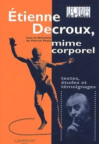 Patrick Pezin - Etienne Decroux, mime corporel - Textes, études et témoignages.