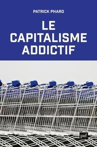 Patrick Pharo - Le capitalisme addictif.
