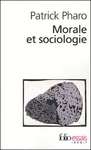 Patrick Pharo - Morale et sociologie - Le sens et les valeurs entre nature et culture.