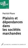 Patrick Pharo - Plaisirs et dépendances dans les sociétés marchandes.