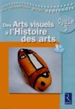Patrick Picollier - Des Arts visuels à l'Histoire des arts Cycle 3. 1 DVD