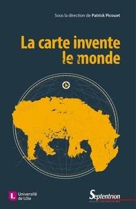 Patrick Picouet - La carte invente le monde.