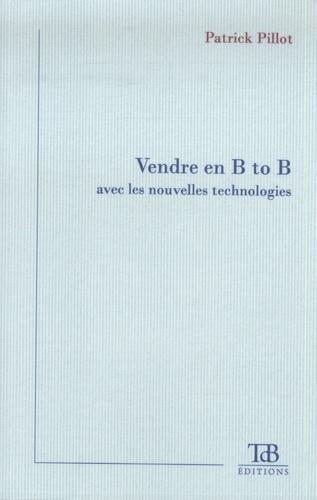 Patrick Pillot - Vendre en B to B avec les nouvelles technologies.