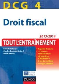 Patrick Pinteaux et Charles-Édouard Godard - DCG 4 - Droit fiscal 2013/2014 - 7e édition - Tout l'entraînement.