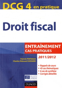 Patrick Pinteaux et Charles-Edouard Godard - Droit fiscal DCG4 - Entraînement, cas pratiques.