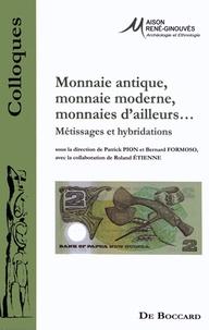 Patrick Pion et Bernard Formoso - Monnaie antique, monnaie moderne, monnaies d'ailleurs... - Métissages et hybridations.