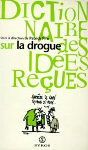Patrick Piro - Dictionnaire des idées reçues sur la drogue.