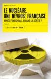 Patrick Piro - Le nucléaire, une névrose française - Après Fukushima, à quand la sortie ?.
