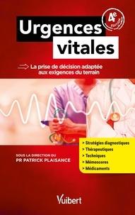 Patrick Plaisance - Urgences vitales - La prise de décision adaptée aux exigences du terrain.