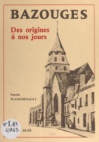 Patrick Planchenault et Tancrède Abraham - Bazouges - Des origines à nos jours.