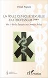 Patrick Pognant - La folle clinique sexuelle du professeur P*** - De la Belle Epoque aux Années folles.