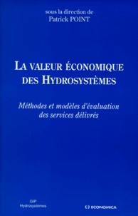 Patrick Point et  Collectif - LA VALEUR ECONOMIQUE DES HYDROSYSTEMES. - Méthodes et modèles d'évaluation des services délivrés.
