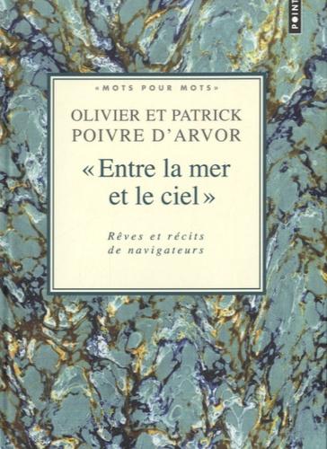 """Patrick Poivre d'Arvor et Olivier Poivre d'Arvor - """"Entre la mer et le ciel"""" - Rêves et récits de navigateurs."""