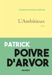 Patrick Poivre d'Arvor - L'ambitieux - roman.