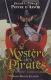 Patrick Poivre d'Arvor et Olivier Poivre d'Arvor - Le Mystère des Pirates - Frères de sang, frères d'armes.