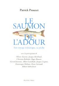 Patrick Prouzet - Le saumon de l'Adour - Son voyage initiatique, sa pêche.