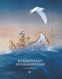 Patrick Prugne - En remontant les grandes eaux - Coffret en 3 volumes : Iroquois ; Pawnee ; Frenchman. Avec un livret graphique.
