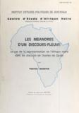Patrick Quantin et Jean-Louis Martres - Les méandres d'un discours fleuve - Le cas de la représentation de l'Afrique noire dans les discours de Charles de Gaulle.