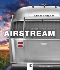 Patrick R. Foster - Airstream - Le globe-trotteur américain.