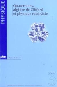 Patrick-R Girard - Quaternions, algèbre de Clifford et physique relativiste.