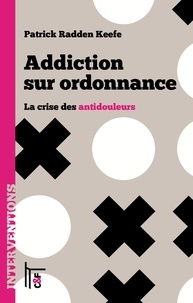 Patrick Radden Keefe - Addiction sur ordonnance - La crise des antidouleurs.