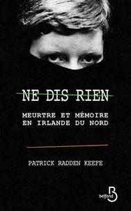 Patrick Radden Keefe - Ne dis rien - Meurtre et mémoire en Irlande du Nord.