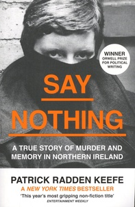 Patrick Radden Keefe - Say Nothing - A True Story of Murder and Memory in Northern Ireland.