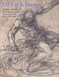 Patrick Ramade et Catherine Monbeig Goguel - L'Oeil et la Passion - Dessins italiens de la Renaissance dans les collections privées françaises.