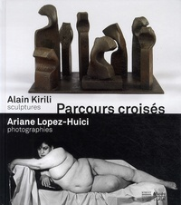Patrick Ramade et Yannick Haenel - Parcours croisés - Alain Kirili, sculptures, Ariane Lopez-Huici, photographies.