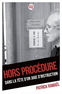 Patrick Ramaël - Hors procédure - Dans la tête d'un juge d'instruction.