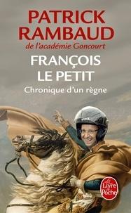 Patrick Rambaud - François le petit - Chronique d'un règne.
