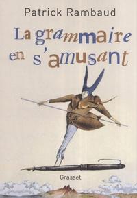 Patrick Rambaud - La grammaire en s'amusant.