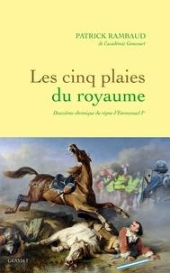 Patrick Rambaud - Les cinq plaies du Royaume - Deuxième chronique du règne d'Emmanuel Ier.