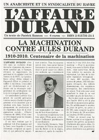 Patrick Rannou - L'affaire Durand - 1910-2010, centenaire de la machination contre Jules Durand, anarchiste et syndicaliste du Havre.